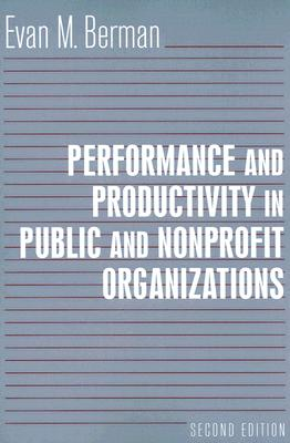 Performance And Productivity in Public And Nonprofit Organizations By Berman, Evan M.